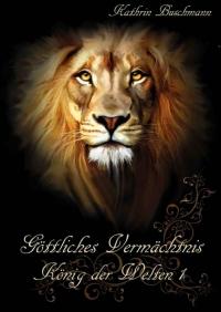 Göttliches Vermächtnis - König der Welten 1